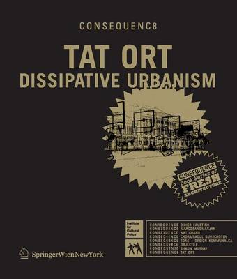 Tat Ort: Dissipativ Urbanism - Consequence Book Series on Fresh Architecture v. 8 (Paperback)