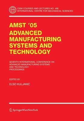 AMST'05 Advanced Manufacturing Systems and Technology: Proceedings of the Seventh International Conference - CISM International Centre for Mechanical Sciences 486 (Paperback)