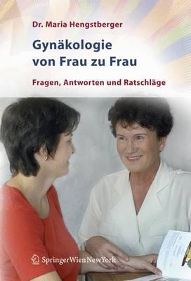 Gynakologie Von Frau Zu Frau: Fragen, Antworten Und Ratschlage (Paperback)