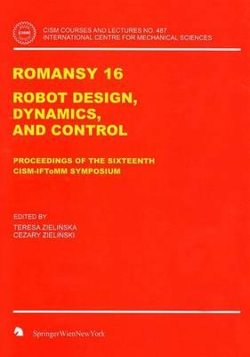 ROMANSY 16: Robot Design, Dynamics and Control - CISM International Centre for Mechanical Sciences 487 (Hardback)