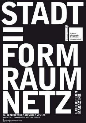 Stadt = Form Raum Netz: An Exhibition at the Austrian Pavilion for the 10. International Exhibition of Architecture, LA Biennale Di Venezia 2006 (Paperback)