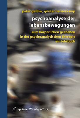 Psychoanalyse Der Lebensbewegungen: Zum Korperlichen Geschehen in Der Analytischen Psychotherapie (Book)
