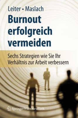 Burnout Erfolgreich Vermeiden: Sechs Strategien Wie Sie Ihr Verhaltnis Zur Arbeit Verbessern (Book)