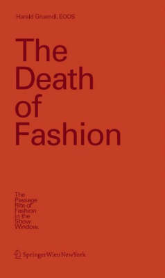 The Death of Fashion: The Passage Rite of Fashion in the Show Window (Hardback)