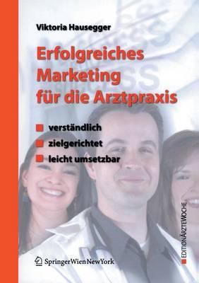 Erfolgreiches Marketing F�r Die Arztpraxis: Verst�ndlich - Zielgerichtet - Leicht Umsetzbar - Edition Rztewoche (Paperback)