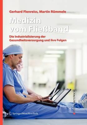 Medizin Vom Flie�band: Die Industrialisierung Der Gesundheitsversorgung Und Ihre Folgen - Edition Arztewoche (Hardback)
