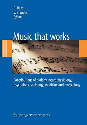 Music that works: Contributions of biology, neurophysiology, psychology, sociology, medicine and musicology (Paperback)