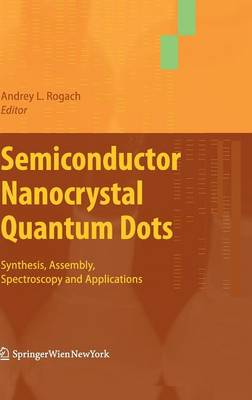 Semiconductor Nanocrystal Quantum Dots: Synthesis, Assembly, Spectroscopy and Applications (Hardback)