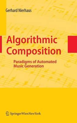 Algorithmic Composition: Paradigms of Automated Music Generation (Hardback)