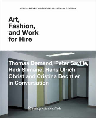 Art, Fashion and Work for Hire: Thomas Demand, Peter Saville, Hedi Slimane, Hans Ulrich Obrist and Christina Bechtler in Conversation - Art and Architecture in Discussion (Paperback)