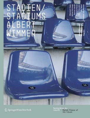Albert Wimmer. Stadien / Stadiums: Marktplatze Der Zukunft / Marketplaces of the Future (Paperback)