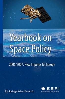 Yearbook on Space Policy 2006/2007: New Impetus for Europe - Yearbook on Space Policy (Hardback)