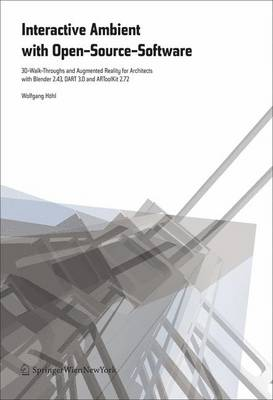 Interactive Environments with Open-Source Software: 3D-walk-throughs and Augmented Reality with Blender 2.43, Dart 3.0 and Artoolkit 2.72 for Architects (Hardback)