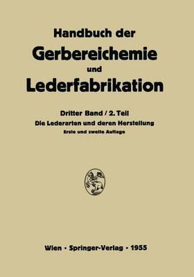 Die Lederarten Und Deren Herstellung - Handbuch Der Gerbereichemie Und Lederfabrikation / Das Leder 3 / 2 (Hardback)