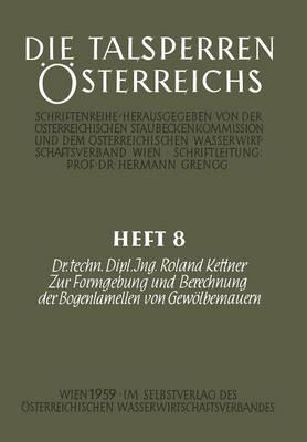 Zur Formgebung Und Berechnung Der Bogenlamellen Von Gewoelbemauern - Die Talsperren OEsterreichs 8 (Paperback)