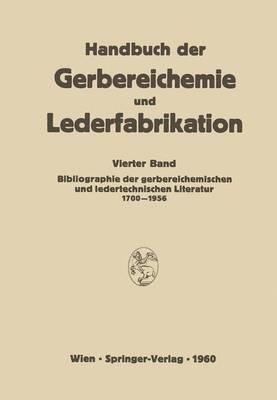 Bibliographie Der Gerbereichemischen Und Ledertechnischen Literatur 1700 1956 - Handbuch Der Gerbereichemie Und Lederfabrikation 4 (Hardback)