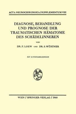 Diagnose, Behandlung Und Prognose Der Traumatischen H matome Des Sch delinneren - ACTA Neurochirurgica Supplementum 8 (Paperback)
