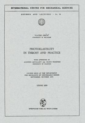 Photoelasticity in Theory and Practice: Course Held at the Department for Mechanics of Deformable Bodies September - October 1970 - CISM International Centre for Mechanical Sciences 59 (Paperback)