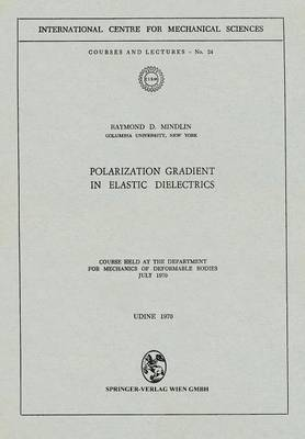 Polarization Gradient in Elastic Dielectrics: Course held at the Department for Mechanics of Deformable Bodies, July 1970 - CISM International Centre for Mechanical Sciences 24 (Paperback)