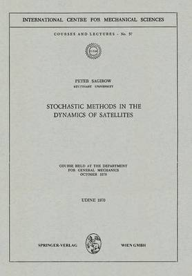 Stochastic Methods in the Dynamics of Satellites: Course Held at the Department for General Mechanics, October 1970 - CISM International Centre for Mechanical Sciences 57 (Paperback)