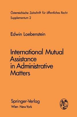 International Mutual Assistance in Administrative Matters - Osterreichische Zeitschrift Fur Offentliches Recht Und Volkerrecht 2 (Paperback)