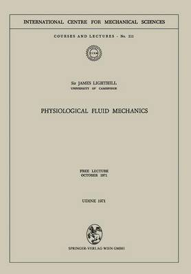 Physiological Fluid Mechanics: Free Lecture, October 1971 - CISM International Centre for Mechanical Sciences 111 (Paperback)
