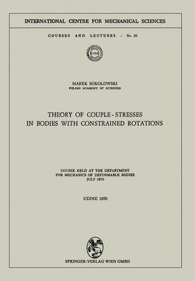 Theory of Couple-Stresses in Bodies with Constrained Rotations: Course held at the Department for Mechanics of Deformable Bodies July 1970 - CISM International Centre for Mechanical Sciences 26 (Paperback)