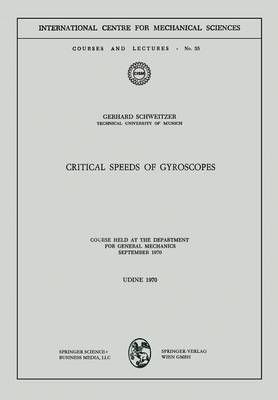 Critical Speeds of Gyroscopes: Course Held at the Department for General Mechanics September 1970 - CISM International Centre for Mechanical Sciences 55 (Paperback)
