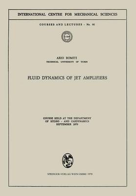 Fluid Dynamics of Jet Amplifiers: Course held at the Department of Hydro- and Gasdynamics, September 1970 - CISM International Centre for Mechanical Sciences 66 (Paperback)