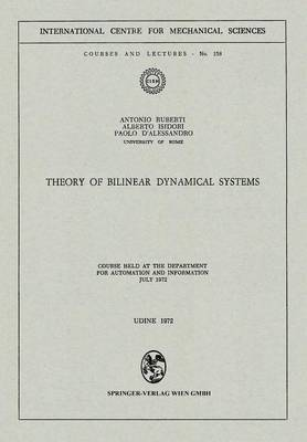 Theory of Bilinear Dynamical Systems: Course Held at the Department for Automation and Information July 1972 - CISM International Centre for Mechanical Sciences 158 (Paperback)