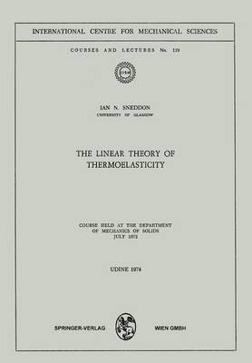 The Linear Theory of Thermoelasticity: Course Held at the Department of Mechanics of Solids July 1972 - CISM International Centre for Mechanical Sciences 119 (Paperback)