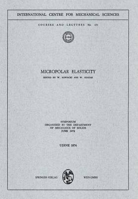 Micropolar Elasticity: Symposium Organized by the Department of Mechanics of Solids, June 1972 - CISM International Centre for Mechanical Sciences 151 (Paperback)