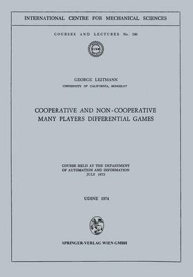 Cooperative and Non-Cooperative Many Players Differential Games: Course Held at the Department of Automation and Information July 1973 - CISM International Centre for Mechanical Sciences 190 (Paperback)