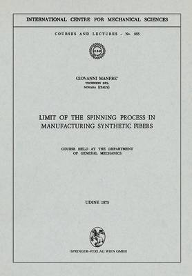 Limit of the Spinning Process in Manufacturing Synthetic Fibers: Course Held at the Department of General Mechanics - CISM International Centre for Mechanical Sciences 255 (Paperback)