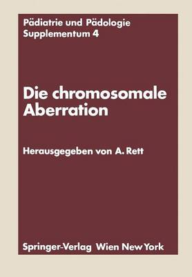 Die Chromosomale Aberration: Klinische, Psychologische, Genetische Und Biochemische Probleme Des Down-Syndroms - Padiatrie Und Padologie Supplementa 4 (Paperback)