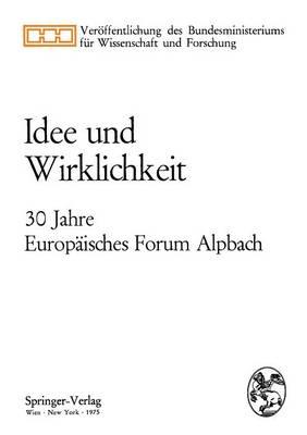 Idee Und Wirklichkeit: 30 Jahre Europaisches Forum Alpbach - Veraffentlichung Des Bundesministeriums Fa1/4r Wissenschaft (Paperback)
