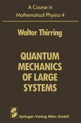 A Course in Mathematical Physics: Quantum Mechanics of Large Systems Volume  4 (Hardback)