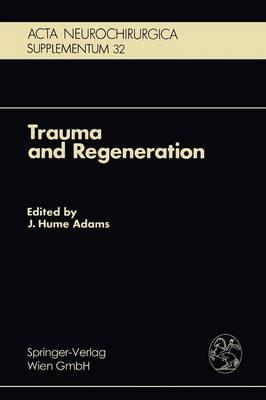 Trauma and Regeneration: Special Symposium of the 9th International Congress of Neuropathology, Vienna, September 1982 - Acta Neurochirurgica Supplement 32 (Paperback)
