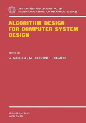 Algorithm Design for Computer System Design - CISM International Centre for Mechanical Sciences 284 (Paperback)