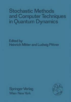 Stochastic Methods and Computer Techniques in Quantum Dynamics: Proceedings of the Xxiii. Internationale Universitatswochen Fur Kernphysik 1984 Der Karl-Franzens-Universitat Graz at Schladming (Steiermark, Austria), February 20th - March 1st, 1984 - Few-Body Systems 26/1984 (Hardback)