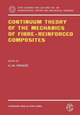 Continuum Theory of the Mechanics of Fibre-Reinforced Composites - CISM International Centre for Mechanical Sciences 282 (Paperback)
