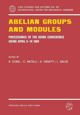 Abelian Groups and Modules: Proceedings of the Udine Conference, Udine, April 9-14, 1984. Dedicated to Laszlo Fuchs on his 60th Birthday - CISM International Centre for Mechanical Sciences 287 (Paperback)