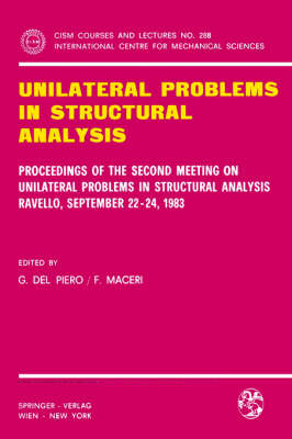 Unilateral Problems in Structural Analysis: Proceedings of the Second Meeting on Unilateral Problems in Structural Analysis, Ravello, September 22-24, 1983 - CISM International Centre for Mechanical Sciences 288 (Paperback)