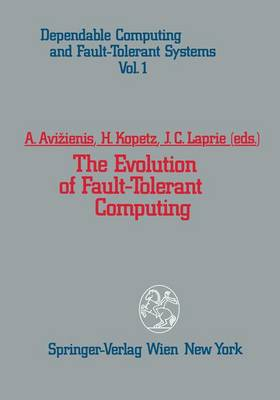 The Evolution of Fault-Tolerant Computing: In the Honor of William C. Carter - Dependable Computing and Fault-Tolerant Systems 1 (Hardback)