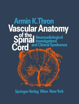Vascular Anatomy of the Spinal Cord: Neuroradiological Investigations and Clinical Syndromes (Hardback)