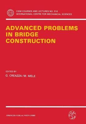 Advanced Problems in Bridge Construction - CISM International Centre for Mechanical Sciences 316 (Paperback)