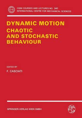 Dynamic Motion: Chaotic and Stochastic Behaviour - CISM International Centre for Mechanical Sciences 340 (Paperback)
