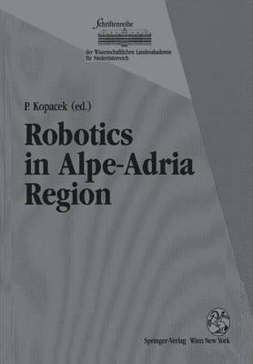 Robotics in Alpe-Adria Region: Proceedings of the 2nd International Workshop (RAA '93), June 1993, Krems, Austria - Schriftenreihe der Wissenschaftlichen Landesakademie fur Niederoesterreich (Paperback)
