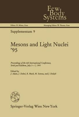 Mesons and Light Nuclei '95: Proceedings of the 6th International Conference, Straz Pod Ralskem, July 3-7, 1995 - Few-Body Systems 9 (Hardback)