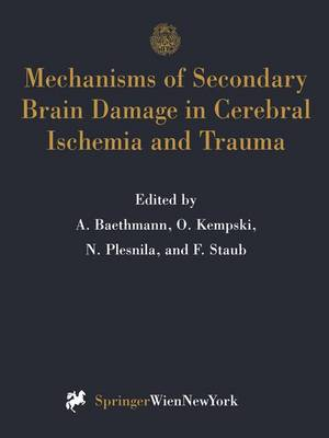 Mechanisms of Secondary Brain Damage in Cerebral Ischemia and Trauma - Acta Neurochirurgica Supplement v. 66 (Hardback)